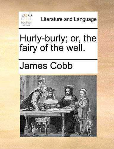 Hurly-Burly; Or, the Fairy of the Well.: James Cobb