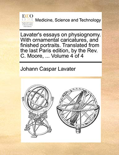 Lavater s Essays on Physiognomy. with Ornamental Caricatures, and Finished Portraits. Translated from the Last Paris Edition, by the REV. C. Moore, . Volume 4 of 4 (Paperback) - Johann Caspar Lavater
