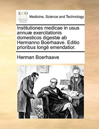 Institutiones Medicae in Usus Annuae Exercitationis Domesticos Digestae AB Hermanno Boerhaave. Editio Prioribus Longe Emendatior. - Herman Boerhaave