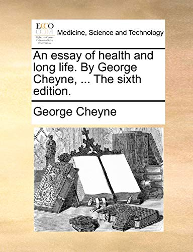 An Essay of Health and Long Life. by George Cheyne, . the Sixth Edition. (Paperback) - George Cheyne