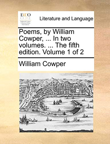 Poems, by William Cowper, . In two volumes. . The fifth edition. Volume 1 of 2 - William Cowper