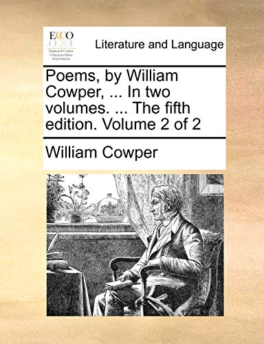 Poems, by William Cowper, . In two volumes. . The fifth edition. Volume 2 of 2 - William Cowper