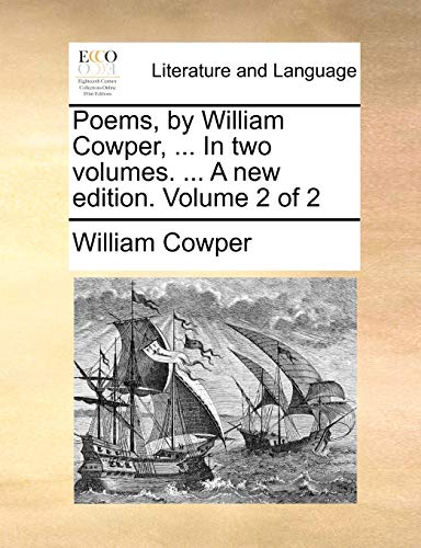 Poems, by William Cowper, . In two volumes. . A new edition. Volume 2 of 2 - William Cowper