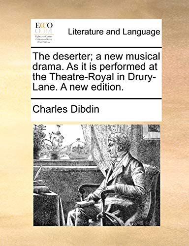 The deserter; a new musical drama. As it is performed at the Theatre-Royal in Drury-Lane. A new edition. - Dibdin, Charles