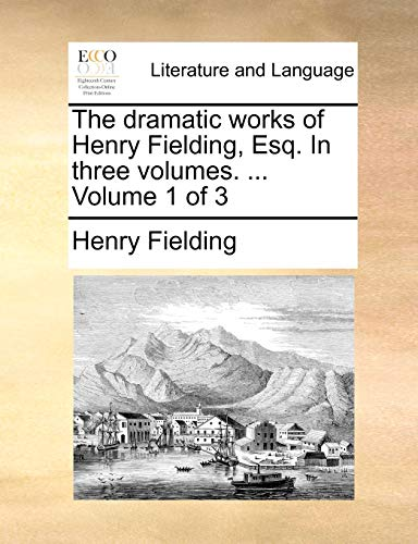The dramatic works of Henry Fielding, Esq. In three volumes. ... Volume 1 of 3 - Henry Fielding