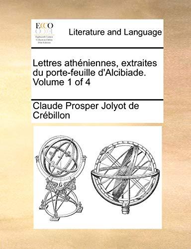 Lettres athéniennes, extraites du porte-feuille d'Alcibiade. Volume 1 of 4 - Crébillon, Claude Prosper Jolyot de