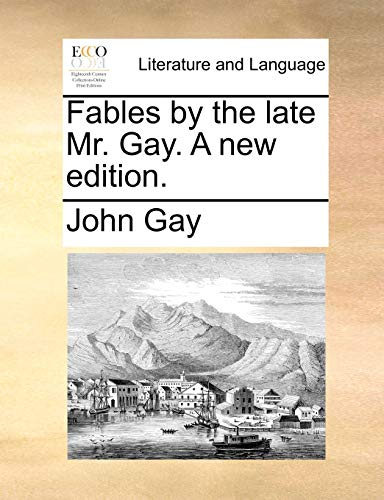 Fables by the Late Mr. Gay. a New Edition. - John Gay