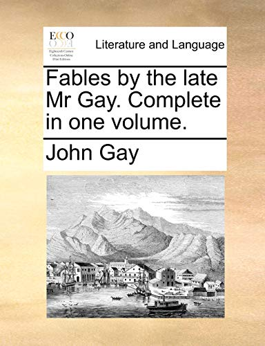 Fables by the Late MR Gay. Complete in One Volume. - John Gay