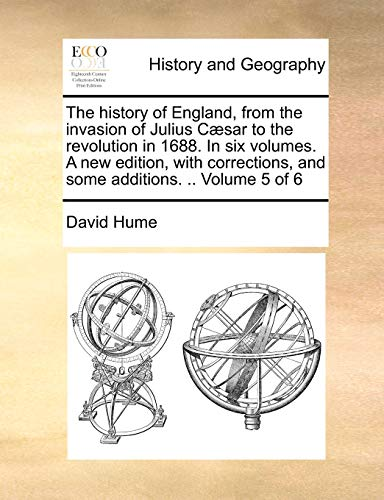 The history of England, from the invasion of Julius Cæsar to the revolution in 1688. In six volumes. A new edition, with corrections, and some additions. .. Volume 5 of 6 - David Hume