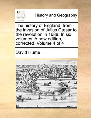 The history of England, from the invasion of Julius Cæsar to the revolution in 1688. In six volumes. A new edition, corrected. Volume 4 of 4 - David Hume