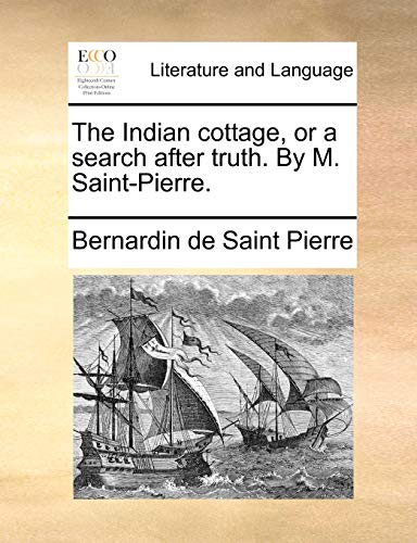 The Indian cottage, or a search after truth. By M. Saint-Pierre. - Bernardin de Saint Pierre