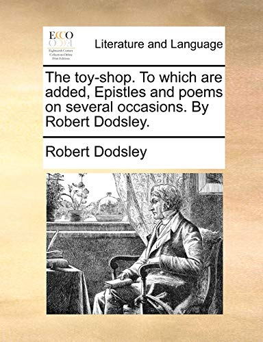 The toy-shop. To which are added, Epistles and poems on several occasions. By Robert Dodsley. - Dodsley, Robert