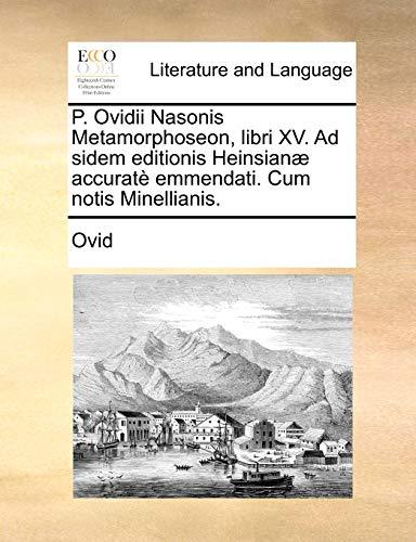 P. Ovidii Nasonis Metamorphoseon, libri XV. Ad sidem editionis Heinsian? accurat? emmendati. Cum notis Minellianis. - Ovid