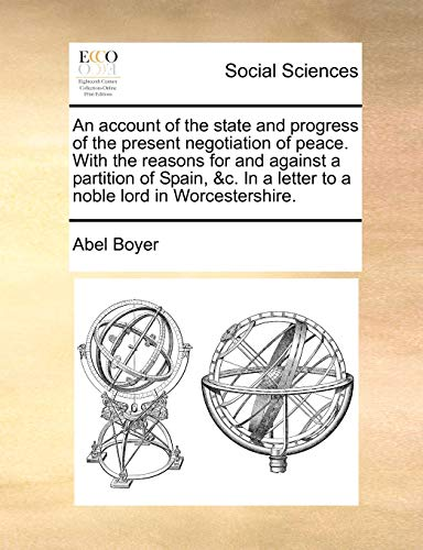 An Account of the State and Progress of the Present Negotiation of Peace. with the Reasons for and Against a Partition of Spain, C. in a Letter to a Noble Lord in Worcestershire. (Paperback) - Abel Boyer