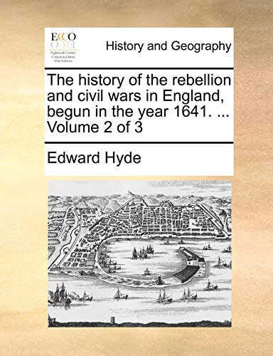 The history of the rebellion and civil wars in England, begun in the year 1641. Volume 2 of 3 - Edward Hyde