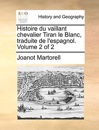 Histoire du vaillant chevalier Tiran le Blanc, traduite de l'espagnol. Volume 2 of 2 - Joanot Martorell