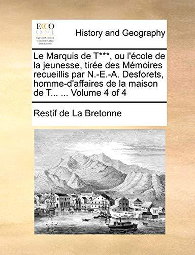 Le Marquis de T***, ou l'école de la jeunesse, tirée des Mémoires recueillis par N.-E.-A. Desforets, homme-d'affaires de la maison de T. Volume 4 of 4 - Restif de La Bretonne