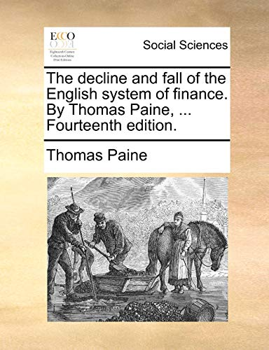 The decline and fall of the English system of finance. By Thomas Paine, ... Fourteenth edition. - Thomas Paine