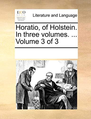 Horatio, of Holstein. in Three Volumes. . Volume 3 of 3 - Multiple Contributors