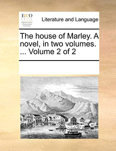 The House of Marley. a Novel, in Two Volumes. . Volume 2 of 2 - Multiple Contributors