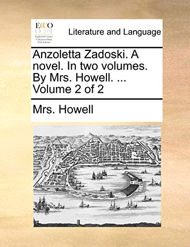 Anzoletta Zadoski. a Novel. in Two Volumes. by Mrs. Howell. . Volume 2 of 2 - Mrs Howell