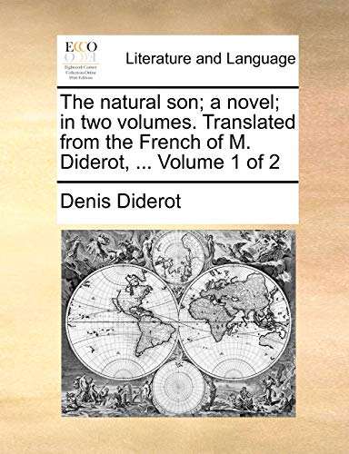 9781170051108: The natural son; a novel; in two volumes. Translated from the French of M. Diderot, ... Volume 1 of 2