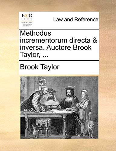 Methodus incrementorum directa & inversa. Auctore Brook Taylor, . (Latin Edition) - Brook Taylor