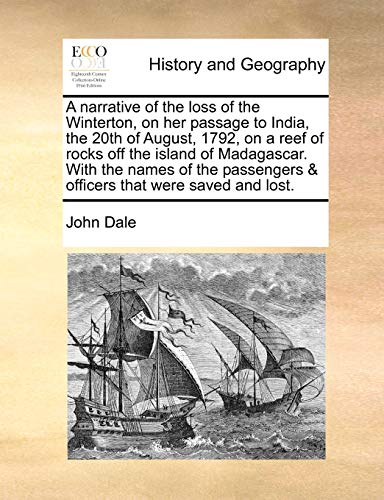 9781170055106: A narrative of the loss of the Winterton, on her passage to India, the 20th of August, 1792, on a reef of rocks off the island of Madagascar. With the ... & officers that were saved and lost.