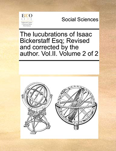 The Lucubrations of Isaac Bickerstaff Esq; Revised and Corrected by the Author. Vol.II. Volume 2 of 2 (Paperback) - Multiple Contributors