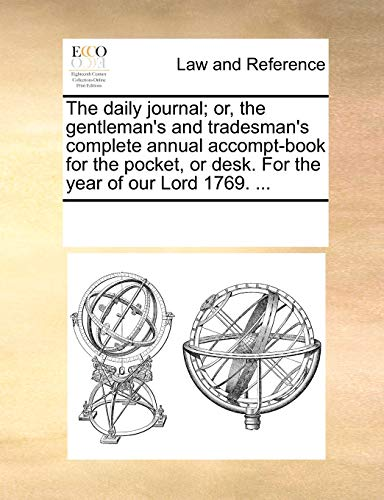 The daily journal; or, the gentleman's and tradesman's complete annual accompt-book for the...