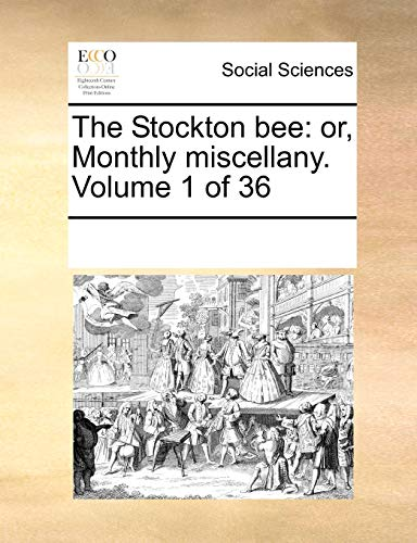The Stockton bee: or, Monthly miscellany. Volume 1 of 36: See Notes Multiple Contributors