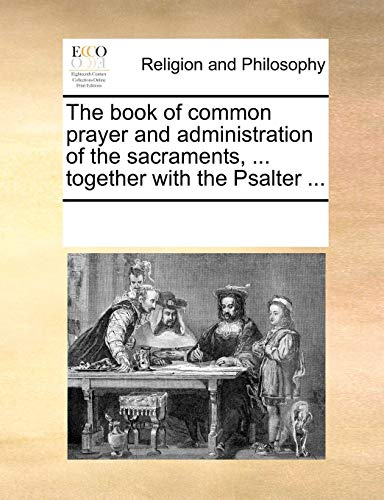 The Book of Common Prayer and Administration of the Sacraments, . Together with the Psalter . (Paperback) - Multiple Contributors