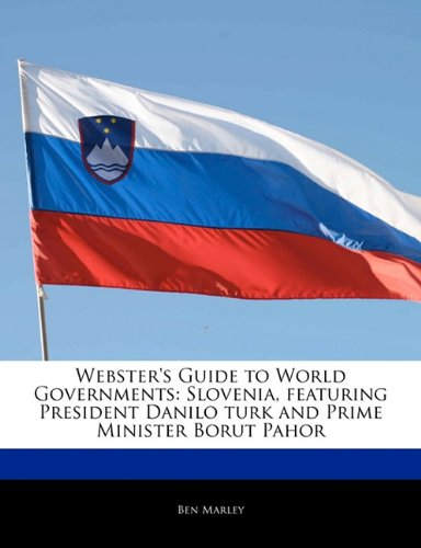 9781170065105: Webster's Guide to World Governments: Slovenia, featuring President Danilo turk and Prime Minister Borut Pahor