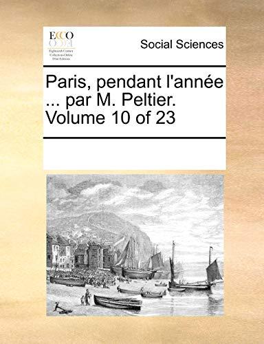 Paris, Pendant L Anne . Par M. Peltier. Volume 10 of 23 (Paperback) - Multiple Contributors