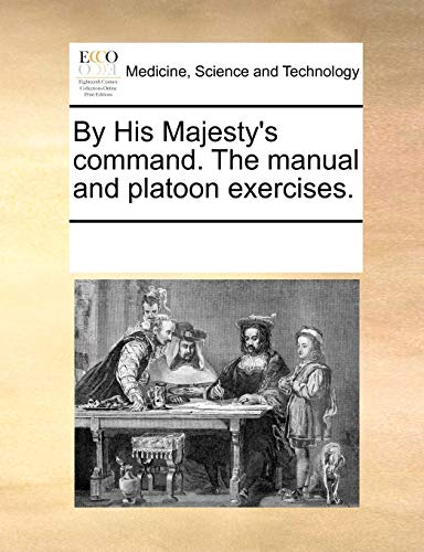 By His Majesty s Command. the Manual and Platoon Exercises. (Paperback) - Multiple Contributors