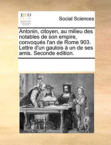 Antonin, citoyen, au milieu des notables de son empire, convoqu??s l'an de Rome 903. Lettre d'un gaulois ? - See Notes Multiple Contributors