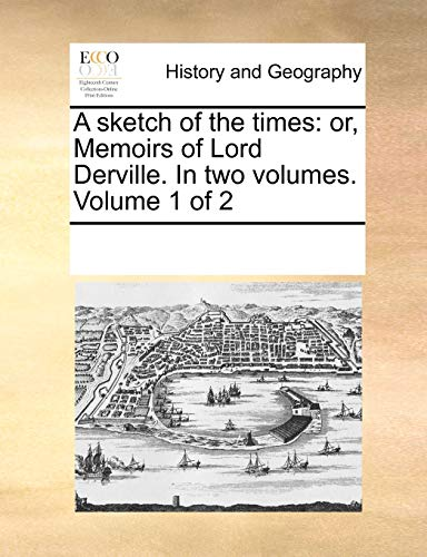 9781170085394: A sketch of the times: or, Memoirs of Lord Derville. In two volumes. Volume 1 of 2