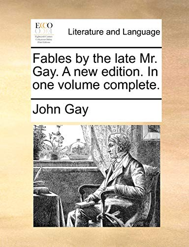 Fables by the late Mr. Gay. A new edition. In one volume complete. - John Gay