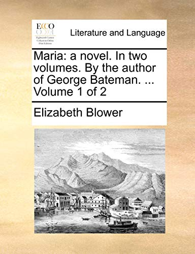 9781170087862: Maria: a novel. In two volumes. By the author of George Bateman. ... Volume 1 of 2