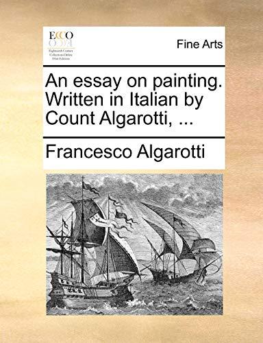 An Essay on Painting. Written in Italian by Count Algarotti, . - Francesco Algarotti
