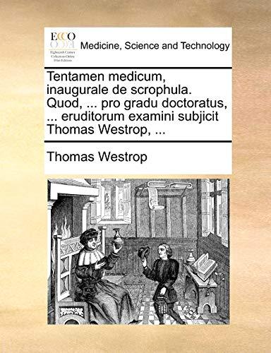 Tentamen Medicum, Inaugurale de Scrophula. Quod, . Pro Gradu Doctoratus, . Eruditorum Examini Subjicit Thomas Westrop, . - Thomas Westrop