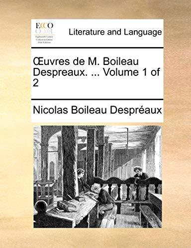 Uvres de M. Boileau Despreaux. ... Volume 1 of 2 - Nicolas Boileau Despreaux