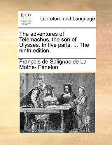 The adventures of Telemachus, the son of Ulysses. In five parts. ... The ninth edition. - François de Salignac de La Mo Fénelon