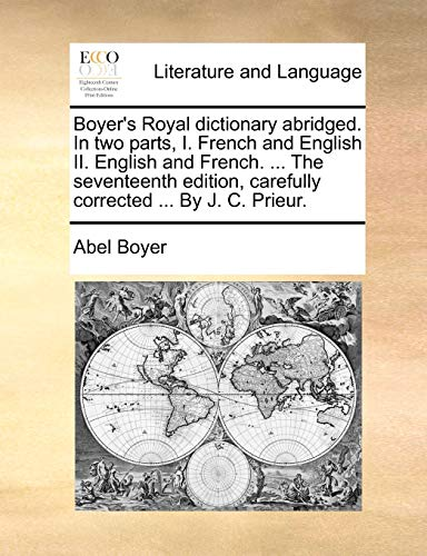 Boyer's Royal dictionary abridged. In two parts, I. French and English II. English and French. ... The seventeenth edition, carefully corrected ... By J. C. Prieur. - Boyer, Abel