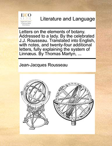 Letters on the elements of botany. Addressed to a lady. By the celebrated J.J. Rousseau. Translated into English, with notes, and twenty-four ... the system of Linnæus. By Thomas Martyn, ... - Jean-Jacques Rousseau