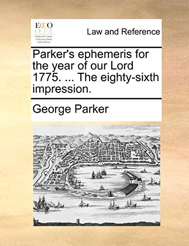 Parker's ephemeris for the year of our Lord 1775. ... The eighty-sixth impression. (1170094317) by George Parker