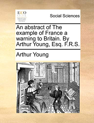 9781170096581: An abstract of The example of France a warning to Britain. By Arthur Young, Esq. F.R.S.
