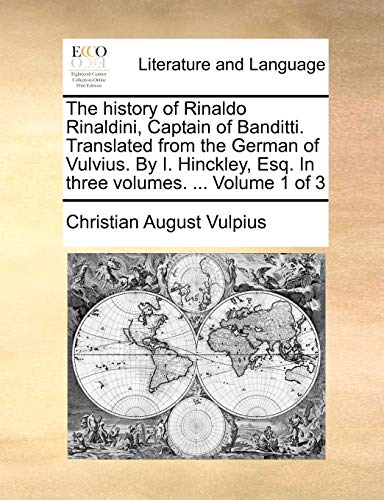 The History of Rinaldo Rinaldini, Captain of Banditti. Translated from the German of Vulvius. by I. Hinckley, Esq. in Three Volumes. . Volume 1 of 3 - Christian August Vulpius