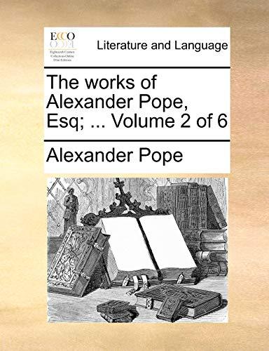 The Works of Alexander Pope, Esq; . Volume 2 of 6 (Paperback) - Alexander Pope