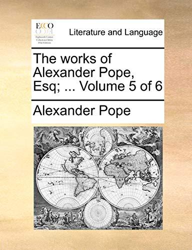 The Works of Alexander Pope, Esq; . Volume 5 of 6 (Paperback) - Alexander Pope